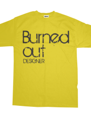BURNED OUT DESIGNER