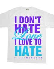 I DON'T HATE LOVE...