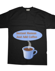 Instant Human...Just Add Coffee