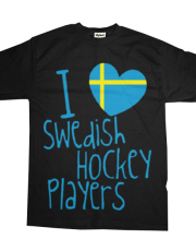 I Love Swedish Hockey Players- Available both in Black and White American Apparel Shirts (Choose the Option