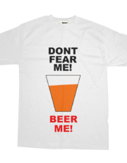 Dont Fear Me! Beer Me!