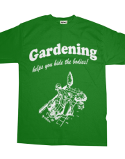 Gardening Helps You Hide The Bodies Funny T-Shirt
