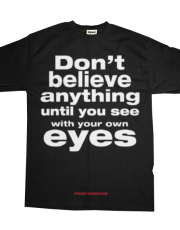 Don't believe anything until you see with your own eyes