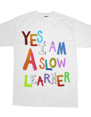 Yes, I am a Slow Learner - Fun colorful word art shirt