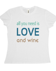All You Need Is Love And Wine Tee