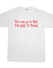 You Can Go To Hell I'm Goin' To Texas