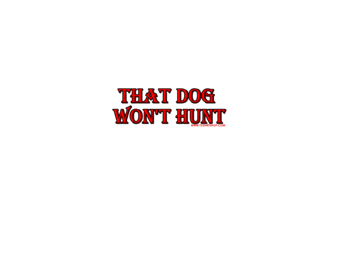 That Dog Won't Hunt