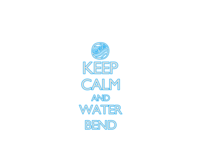 Keep Calm and Water Bend