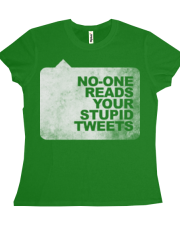 No-One Reads Your Stupid Tweets - Girl's Tee